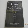 อย่างนี้สิ...สุภาพบุรุษ (How To Be A Gentleman) John Bridges เขียน สิรพร เหลาแสง***สินค้าหมด***