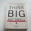 คิดใหญ่ทำเล็ก (Think Big Act Small) เจสัน เจนนิงส์ เขียน จิตอำไพ แปล***สินค้าหมด***