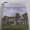 Home Volume 2 Tropical Modern Home รวมแบบบ้านทันสมัย ของคนหัวใจธรรมชาติ ศราวุธ จินตชาติ เรื่องและภาพ***สินค้าหมด***