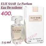 น้ำหอมขนาดทดลองของแท้ น้ำหอม ELIE SAAB Le Parfum Eau De toilette ขนาด 7.5 มล. หัวแต้ม ของแท้ลิ่นหอมของ มวลดอกไม้-แสงแดด-ไม้หอม ( floral-solar-woody)